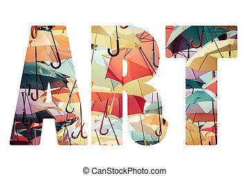 Word ART over colorful umbrellas.