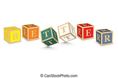 Word BETTER written with blocks - BETTER written with...