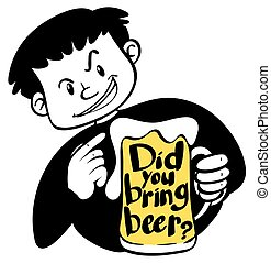 Word expression for did you bring beer
