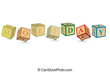Word HOLIDAY written with blocks - HOLIDAY written with...