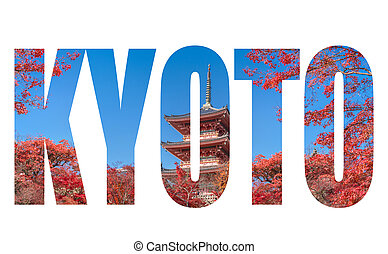 Word KYOTO over The red pagoda of with autumn maple leaves in kyoto city, Japan