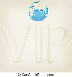 Word VIP with 3D globe. 3D illustration. Vintage style.