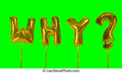 Word why from helium golden balloon letters floating on...