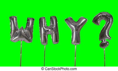 Word why from helium silver balloon letters floating on...