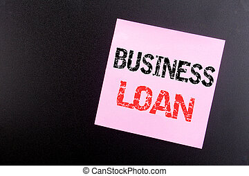 Word, writing Business Loan. Business concept for Lending Finance Credit written on sticky note, black background with copy space