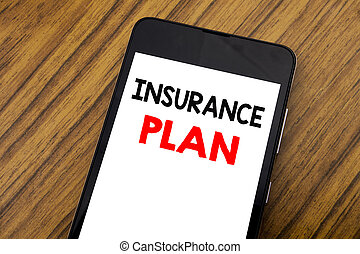 Word, writing handwriting Insurance Plan. Business concept for Health Life Insured Written on mobile phone cellphone, wooden background with copy space.