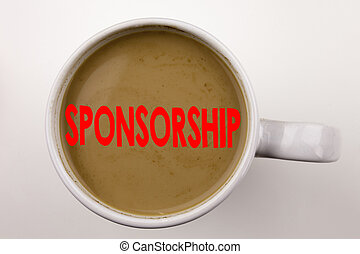 Word, writing Sponsorship text in coffee in cup. Business concept for Word Cloud Concept on white background with copy space. Black text with red word.