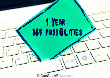 Word writing text 1 Year 365 Possibilities. Business concept for Beginning of a New Day Lots of Chances to Start