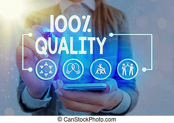 Word writing text 100 Percent Quality. Business concept for Guaranteed pure and no harmful chemicals Top Excellence.