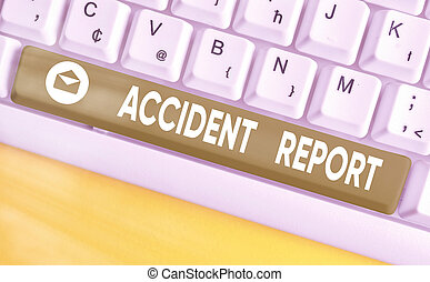 Word writing text Accident Report. Business concept for A form that is filled out record details of an unusual event.