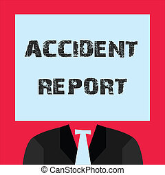 Word writing text Accident Report. Business concept for A form that is filled out record details of an unusual event