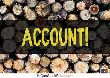 Word writing text Account. Business concept for Description Narrative Exposition History Record Log Data Financial Wooden background vintage wood wild message ideas intentions thoughts.