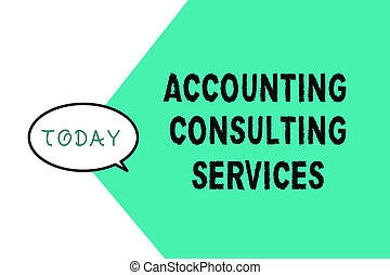 Word writing text Accounting Consulting Services. Business concept for Preparation of Periodic Financial Statements