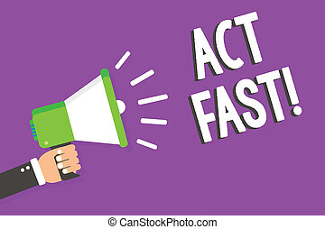 Word writing text Act Fast. Business concept for Voluntarily move in the highest state of speed initiatively Man holding Megaphone loudspeaker loud screaming talk talking speech listen.