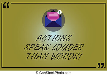 Word writing text Actions Speak Louder Than Words. Business concept for Make execute accomplish more talk less Open Envelope with Paper New Email Message inside Quotation Mark Outline.