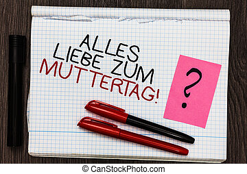 Word writing text Alles Liebe Zum Muttertag. Business concept for Happy Mothers Day Love Good wishes Affection Color pen on written notepad with question mark black marker on woody deck.