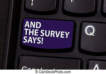 Word writing text And The Survey Says. Business concept for...