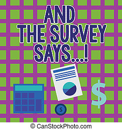 Word writing text And The Survey Says. Business concept for written spoken results of short quiz or exam on internet Computing Dollar Investment in Gold and Presenting Data thru Pie Chart Graph.