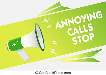 Word writing text Annoying Calls Stop. Business concept for Prevent spam phones Blacklisting numbers Angry caller Message warning script announcement alarming signals speakers convey.