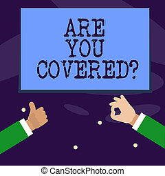 Word writing text Are You Coveredquestion. Business concept for asking about you insurance health statement.