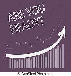 Word writing text Are You Ready Question. Business concept for used telling someone start something when feel prepared Combination of Colorful Column and Line Graphic Chart with Arrow Going Up.