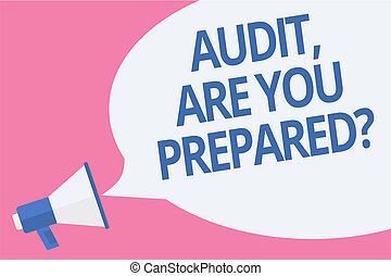 Word writing text Audit, Are You Prepared question. Business concept for asking if he is ready to do something Megaphone loudspeaker speech bubble important message speaking out loud.