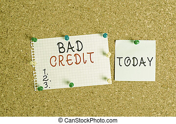 Word writing text Bad Credit. Business concept for inability of a demonstrating or company to repay a debt on time Corkboard color size paper pin thumbtack tack sheet billboard notice board.