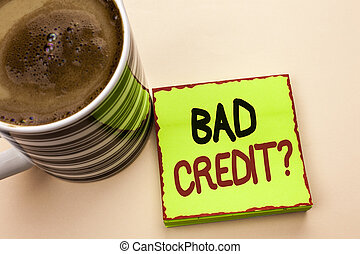 Word writing text Bad Credit Question. Business concept for...