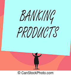 Word writing text Banking Products. Business concept for safe and convenient way or service to accumulate savings Back view standing short hair woman dress hands up holding blank rectangle.