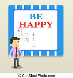 Word writing text Be Happy. Business concept for live every moment as the last love your life work family Young Male Businessman Office Worker Standing Searching Problem Solution.