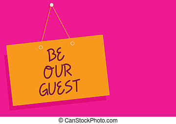 Word writing text Be Our Guest. Business concept for You are welcome to stay with us Invitation Hospitality Orange board wall message communication open close sign pink background.