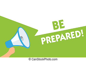Word writing text Be Prepared. Business concept for Getting ready for whatever will happen Plan Ahead of time Megaphone loudspeaker speech bubbles important message speaking out loud.