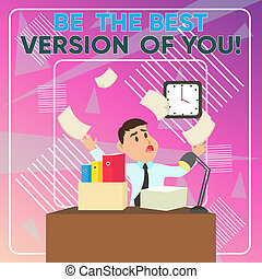Word writing text Be The Best Version Of You. Business concept for going to move away from where are start improving Confused Male Employee Manager Cluttered Workspace Overflow Time Shortage.