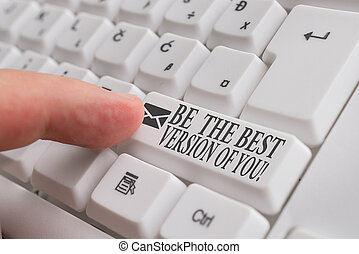 Word writing text Be The Best Version Of You. Business concept for going to move away from where are start improving White pc keyboard with empty note paper above white background key copy space.