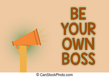 Word writing text Be Your Own Boss. Business concept for Entrepreneurship Start business Independence Self-employed Hand brown loud speaker sound public message hot issue announcement.