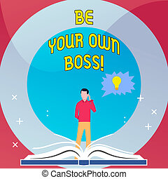 Word writing text Be Your Own Boss. Business concept for Start company Freelancing job Entrepreneur Startup Invest.