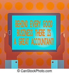 Word writing text Behind Every Good Business There Is A Great Accountant. Business concept for help you make money Hu analysis Hand Holding Blank Screen Tablet Smartphone Display Unit photo.