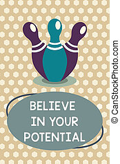 Word writing text Believe In Your Potential. Business concept for Belief in YourselfUnleash your Possibilities