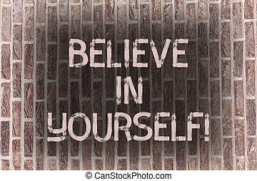 Word writing text Believe In Yourself. Business concept for Determination Positivity Courage Trust Faith Belief Brick Wall art like Graffiti motivational call written on the wall.
