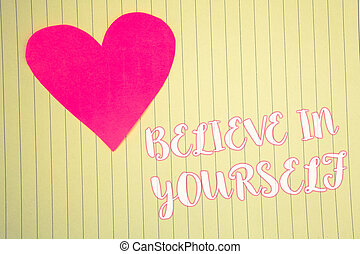 Word writing text Believe In Yourself. Business concept for Determination Positivity Courage Trust Faith Belief Light pink heart symbol white paper backstage with outlines white letters.