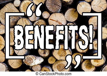Word writing text Benefits. Business concept for Hike in allowance and salary for senior employees of the company Wooden background vintage wood wild message ideas intentions thoughts.