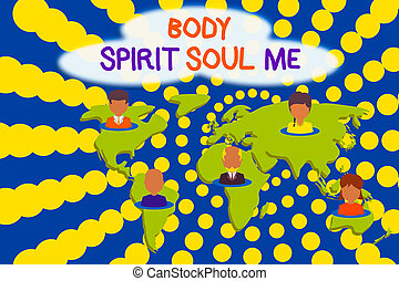Word writing text Body Spirit Soul Me. Business concept for Personal Balance Therapy Conciousness state of mind Connection multiethnic persons all over world. Global business earth map.