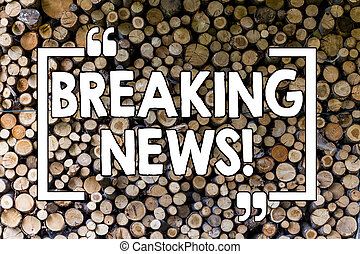 Word writing text Breaking News. Business concept for Updated press report Latest information Wooden background vintage wood wild message ideas intentions thoughts.