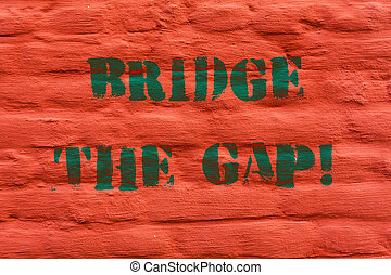 Word writing text Bridge The Gap. Business concept for Overcome the obstacles Challenge Courage Empowerment Brick Wall art like Graffiti motivational call written on the wall.