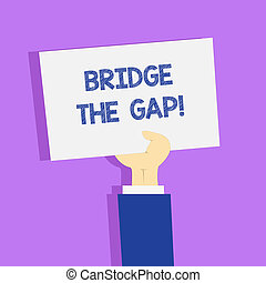 Word writing text Bridge The Gap. Business concept for Overcome the obstacles Challenge Courage Empowerment.