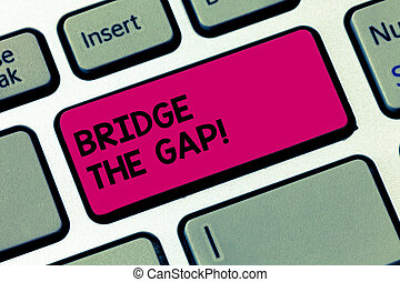 Word writing text Bridge The Gap. Business concept for Overcome the obstacles Challenge Courage Empowerment Keyboard key Intention to create computer message pressing keypad idea.