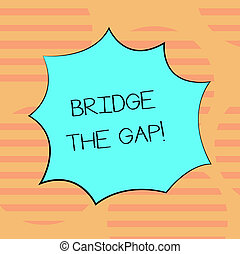 Word writing text Bridge The Gap. Business concept for Overcome the obstacles Challenge Courage Empowerment Blank Color Explosion Blast Scream Speech Bubble photo for Promotion Ads.