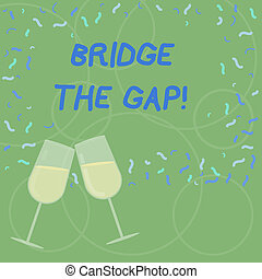 Word writing text Bridge The Gap. Business concept for Overcome the obstacles Challenge Courage Empowerment Filled Wine Glass Toasting for Celebration with Scattered Confetti photo.