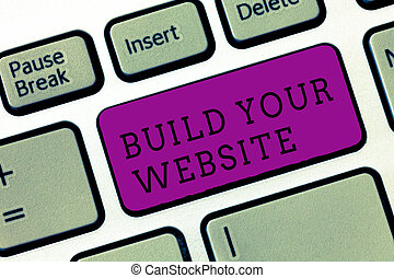 Word writing text Build Your Website. Business concept for Setting up an ecommerce system to market a business