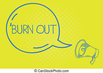 Word writing text Burn Out. Business concept for Feeling of physical and emotional exhaustion Chronic fatigue